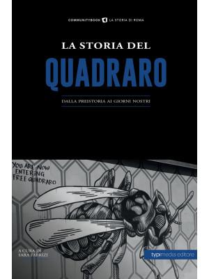 La storia del Quadraro. Dalla preistoria ai giorni nostri