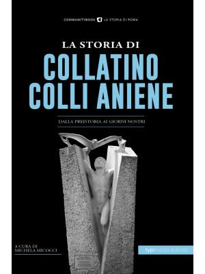 La storia di Collatino Colli Aniene. Dalla preistoria ai giorni nostri