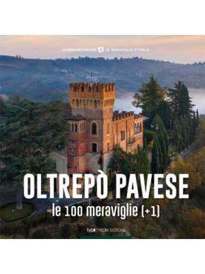 Oltrepò Pavese, le 100 meraviglie (+1). Ediz. illustrata