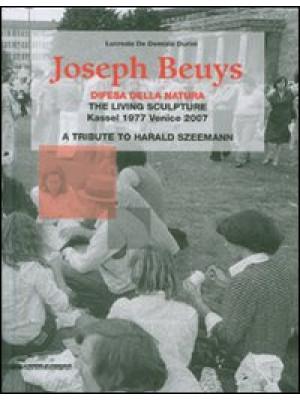 Joseph Beuys. Difesa della natura. The living sculpture. Kassel 1977-Venice 2007. A tribute to Harald Szeemann. Ediz. inglese