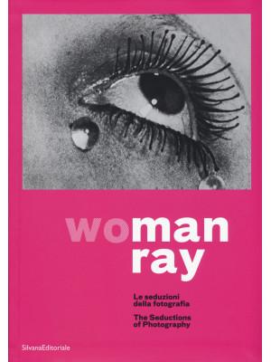 Woman Ray. Le seduzioni della fotografia. Catalogo della mostra (Torino, 16 settembre 2019-19 gennaio 2020). Ediz. italiana e inglese