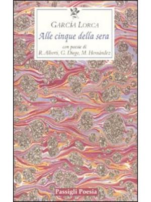 Alle cinque della sera. Con le poesie di R. Alberti, G. Diego, M. Hernandez