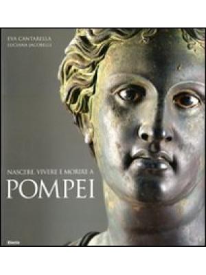 Nascere, vivere e morire a Pompei. Ediz. illustrata