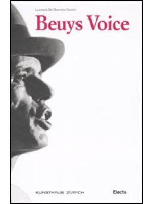 Beuys Voice. Catalogo della mostra (Zurigo, 13 maggio-14 agosto 2011). Ediz. illustrata