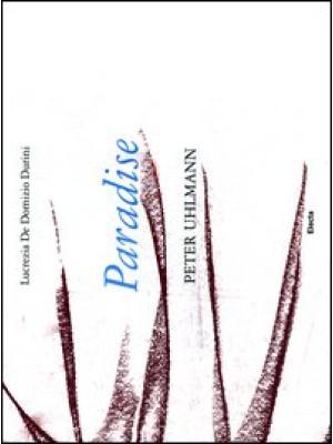 Paradise. Peter Uhlmann. Catalogo della mostra (Parigi, 9-25 marzo 2012). Ediz. italiana e inglese