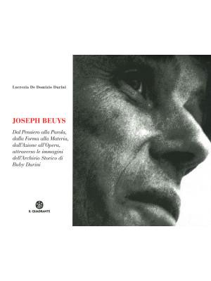 Joseph Beuys. Dal pensiero alla parola, dalla forma alla materia, dall'azione all'opera, attraverso le immagini dell'Archivio Storico di Buby Durini