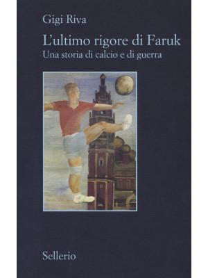 L'ultimo rigore di Faruk. Una storia di calcio e di guerra