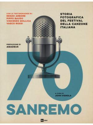 70 Sanremo. Storia fotografica del festival della canzone italiana. Ediz. illustrata