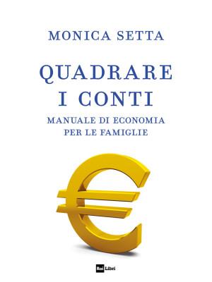 Quadrare i conti. Manuale di economia per le famiglie