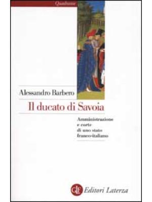 Il ducato di Savoia. Amministrazione e corte di uno stato franco-italiano