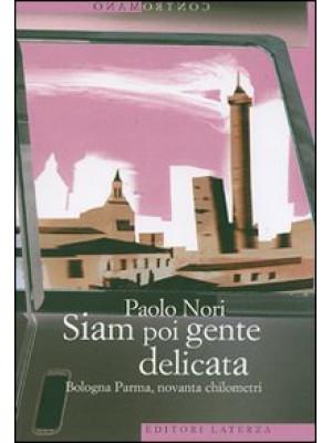 Siam poi gente delicata. Bologna Parma, novanta chilometri