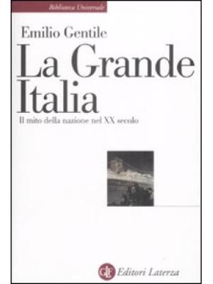 La Grande Italia. Il mito della nazione nel XX secolo