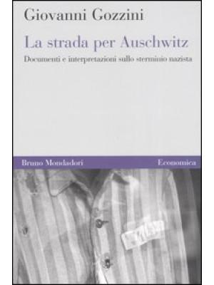 La strada per Auschwitz. Documenti e interpretazioni sullo sterminio nazista