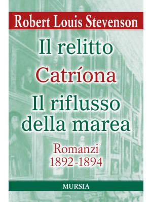 Il relitto-Catriona-Il riflusso della marea. Romanzi 1892-1894