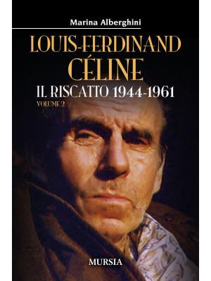 Louis-Ferdinand Céline. Il riscatto 1944-1961. Vol. 2