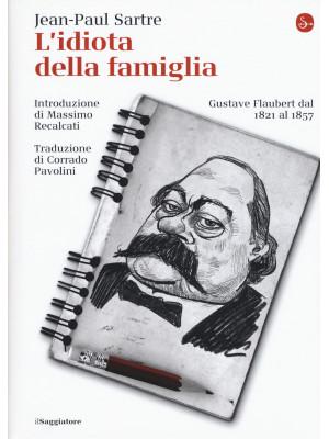 L'idiota della famiglia. Gustave Flaubert dal 1821 al 1857