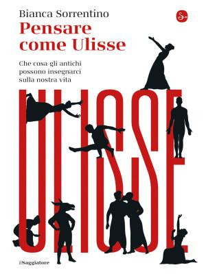 Pensare come Ulisse. Che cosa gli antichi possono insegnarci sulla nostra vita