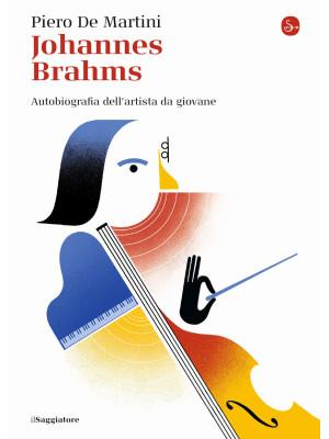 Johannes Brahms. Autobiografia dell'artista da giovane
