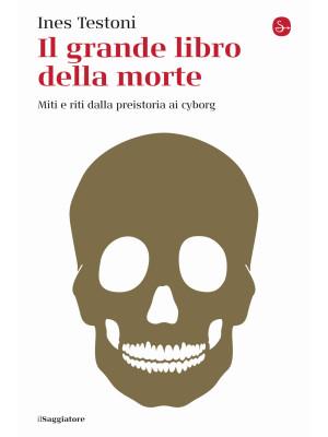 Il grande libro della morte. Miti e riti dalla preistoria ai cyborg