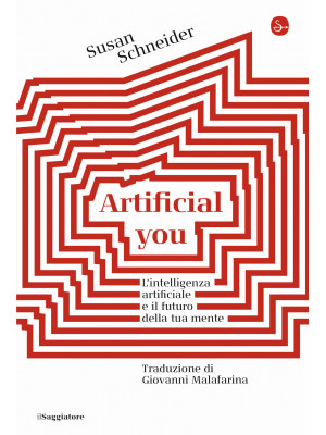 Artificial you. L'intelligenza artificiale e il futuro della tua mente