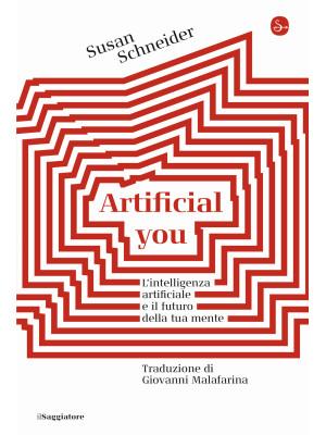 Artificial you. L'intelligenza artificiale e il futuro della tua mente