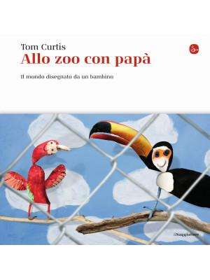 Allo zoo con papà. Il mondo disegnato da un bambino. Ediz. illustrata