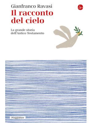 Il racconto del cielo. La grande storia dell'Antico Testamento