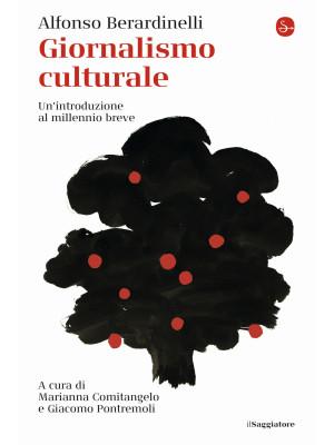 Giornalismo culturale. Un'introduzione al millennio breve