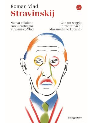 Stravinskij. Con il carteggio Stravinskij-Vald. Nuova ediz.
