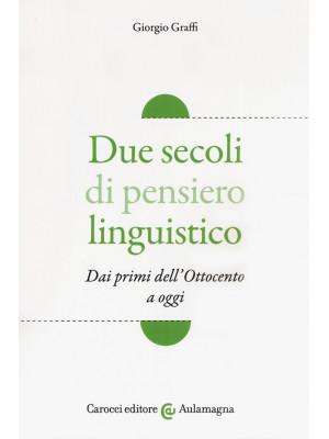 Due secoli di pensiero linguistico. Dai primi dell'Ottocento a oggi