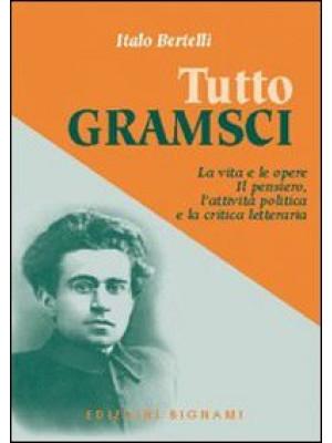 Tutto Gramsci. La vita e le opere. Il pensiero, l'attività politica e la critica letteraria