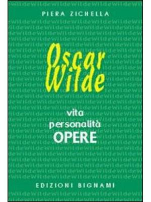 Oscar Wilde. Vita, personalità, opere. Ediz. italiana e inglese