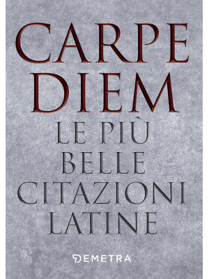 Carpe diem. Le più belle citazioni latine