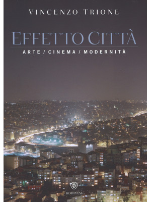 Effetto città. Arte cinema modernità. Ediz. illustrata