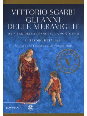 Gli anni delle meraviglie. Da Piero della Francesca a Pontormo. Il tesoro d'Italia. Ediz. illustrata. Vol. 2