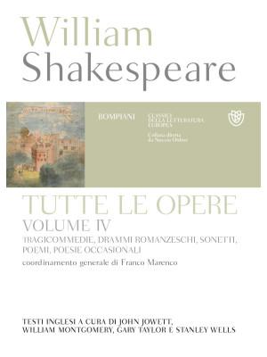Tutte le opere. Testo inglese a fronte. Vol. 4: Tragicommedie, drammi romanzeschi, sonetti, poemi, poesie occasionali