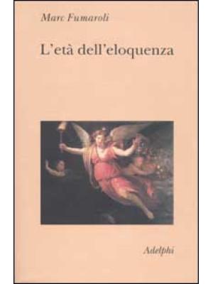 L'età dell'eloquenza. Retorica e «res literaria» dal Rinascimento alle soglie dell'epoca classica
