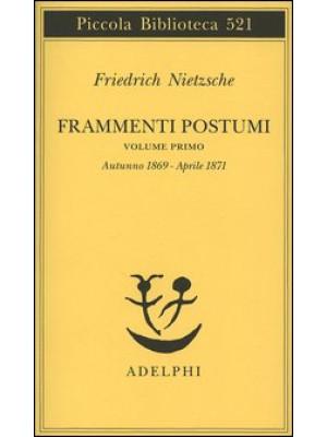 Frammenti postumi. Vol. 1: Autunno 1869-Aprile 1871
