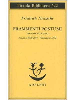 Frammenti postumi. Vol. 2: Inverno 1870/1871-Primavera 1872