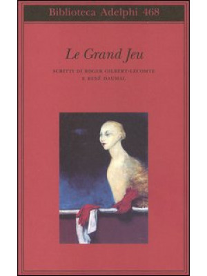 Le grand jeu. Scritti di Roger Gilbert-Lecomte e René Daumal