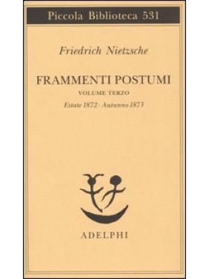Frammenti postumi. Vol. 3: Estate 1872-Autunno 1873