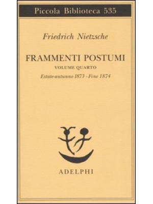 Frammenti postumi. Vol. 4: Estate-Autunno 1873-Fine 1874