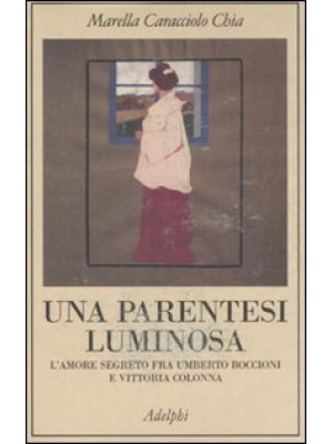 Una parentesi luminosa. L'amore segreto fra Umberto Boccioni e Vittoria Colonna
