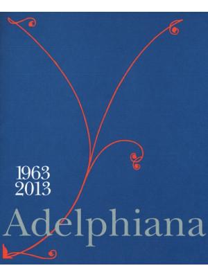 Adelphiana 1963-2013. Ediz. illustrata