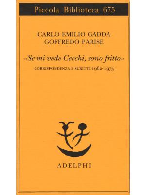 «Se mi vede Cecchi, sono fritto». Corrispondenza e scritti 1962-1973