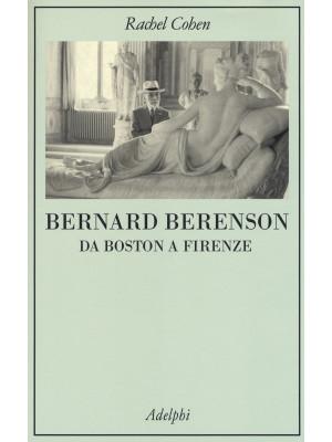 Bernard Berenson. Da Boston a Firenze