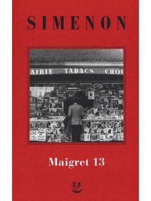 I Maigret: Maigret perde le staffe-Maigret e il fantasma-Maigret si difende-La pazienza di Maigret-Maigret e il caso Nahour. Nuova ediz.. Vol. 13