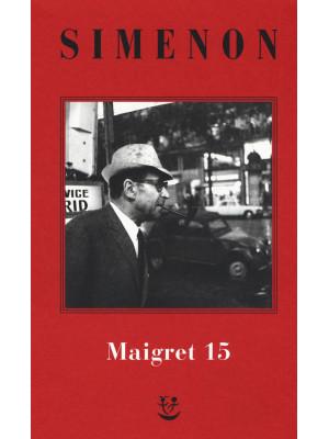 I Maigret: Maigret e il produttore di vino-La pazza di Maigret-Maigret e l'uomo solitario-Maigret e l'informatore-Maigret e il signor Charles. Nuova ediz.. Vol. 15
