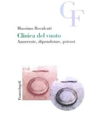 Clinica del vuoto. Anoressie, dipendenze, psicosi