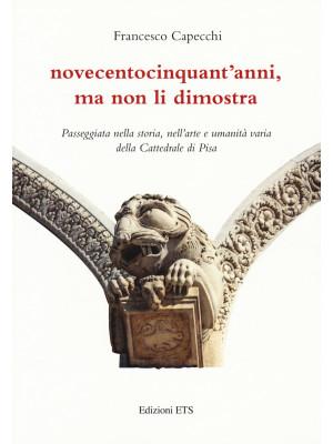 Novecentocinquant'anni, ma non li dimostra. Passeggiata nella storia, nell'arte e umanità varia della Cattedrale di Pisa